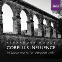 Corelli's Influence: Virtuoso  Works for Baroque Violin