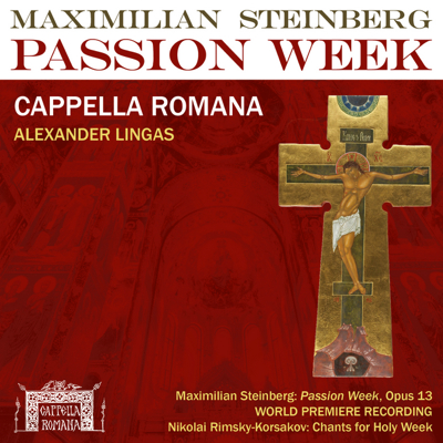 Cappella Romana recorded the lost Slavonic work 'Passion Week' by Maximilian Steinberg.