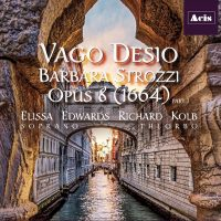 Vago Desio: Barbara Strozzi, Opus 8 (1664) Part I