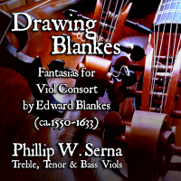 Drawing Blankes - The Fantasias for Viol Consort by Edward Blankes (ca. 1550-1633)